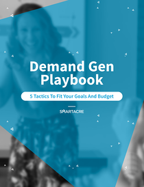 Demand Gen Playbook 5 Tactics to fit your goals and budget